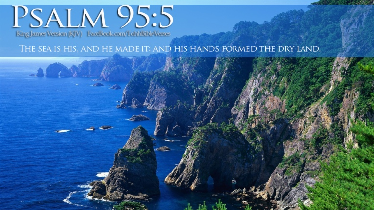 the-sea-is-his-and-he-made-it-and-his-hands-formed-the-dry-land-bible-quote